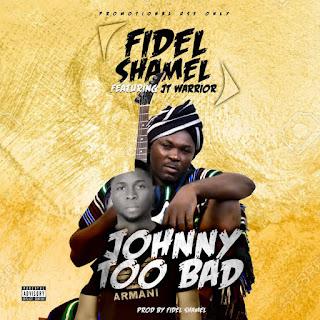 Fidel Shamel Ft. JTwarrior - Johnny Too Bad