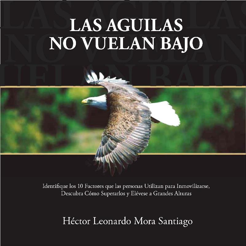 Las águilas no vuelan bajo – Héctor Leonardo Mora Santiago