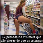 12 pessoas no Walmart que são piores do que as crianças