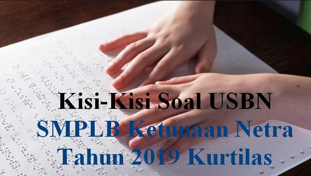 Download Kisi-Kisi Soal USBN SMPLB Ketunaan Netra Tahun 2019 Kurtilas