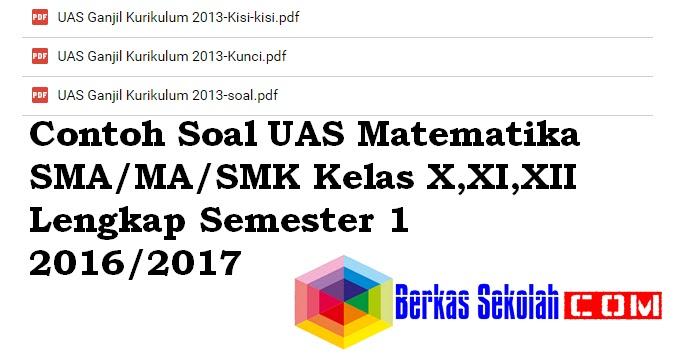 Contoh Soal UAS Matematika SMA/MA/SMK Kelas X,XI,XII Lengkap Semester 1 2016/2017  Berkas Sekolah