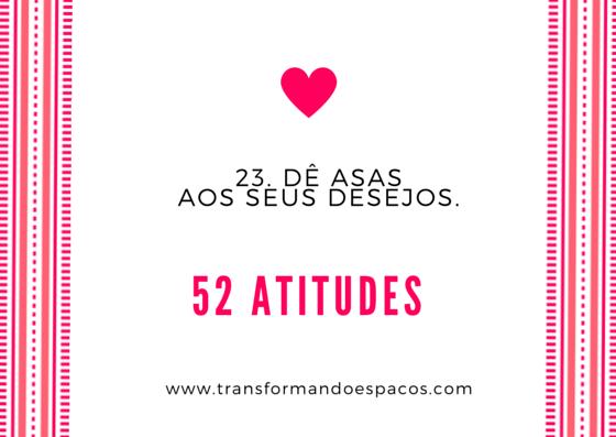 Projeto 52 Atitudes | Atitude 23 - Dê asas aos seus desejos.