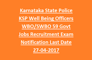 Karnataka State Police KSP Well Being Officers WBO, SWBO 59 Govt Jobs Recruitment Exam Notification Last Date 27-04-2017