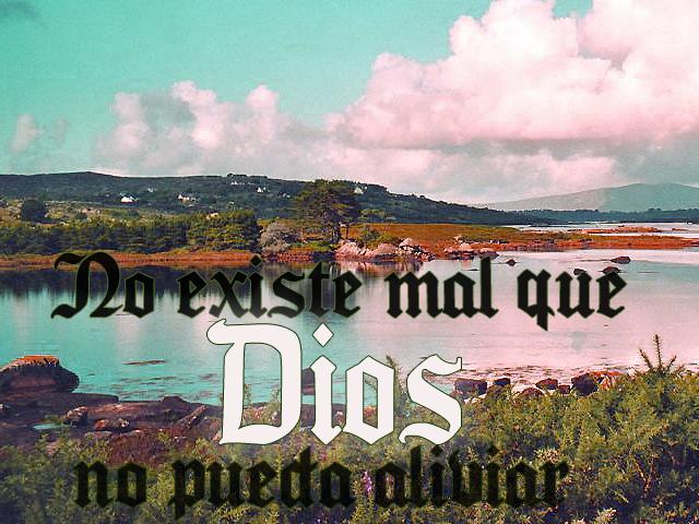 No existe mal que Dios no pueda aliviar