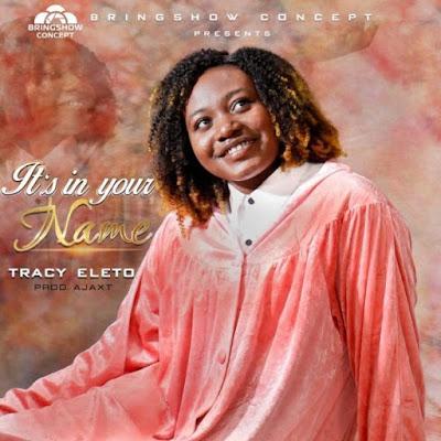 [Music + Lyrics] Tracy Eleto – In Your Name