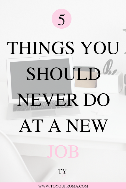 5 things you should never do at the new job