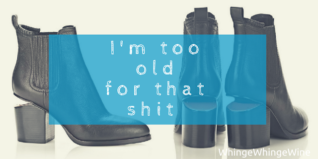 I'm too old for that sh!t