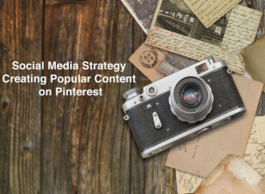 Social Media Strategy: Creating Popular Content on Pinterest