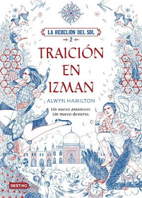TRAICIÓN EN IZMAN (La Rebelión del Sol #2). Alwyn Hamilton (Destino - 24 Octubre 2017) LITERATURA JUVENIL portada libro español