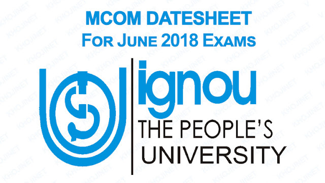 MCOM Date Sheet For IGNOU June 2018 Exams 1st Yeat and 2nd Year