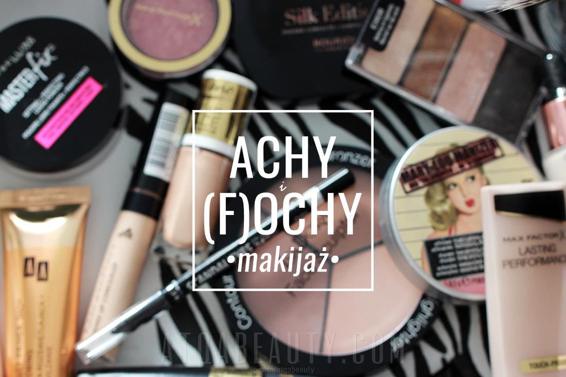 Achy i (f)ochy :: Makijaż – czerwiec-październik 2017