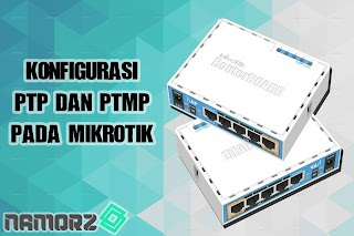 Konfigurasi Point to Point dan Point to Multipoint pada Mikrotik