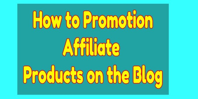 How to Promotion Affiliate Products on the Blog