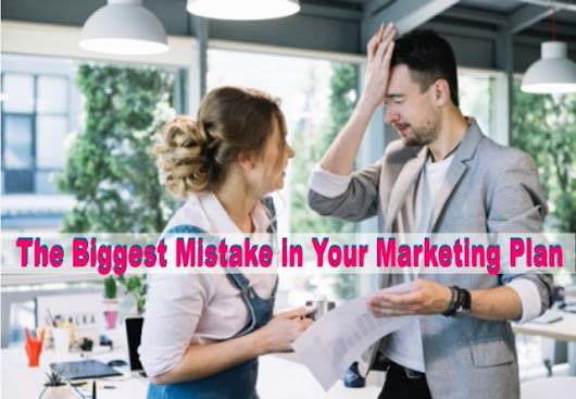 The Biggest Mistake in Your Marketing Plan - Digital Marketing Howeweb
