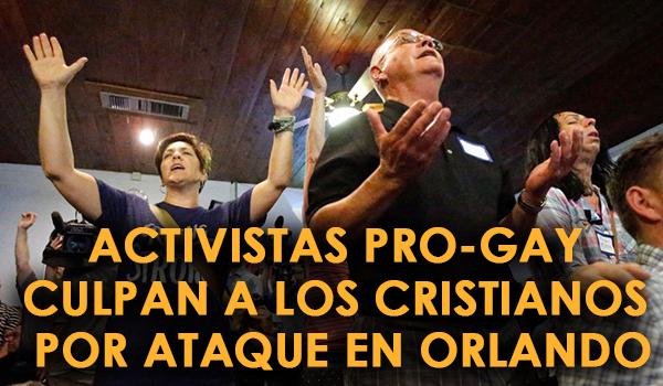 Activistas Pro-Gay Culpan a los Cristianos por Ataque en Orlando