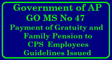 AP GO MS No 47 Payment of Gratuity and Family Pension to CPS Employees - Guidelines AP GO MS No 47 Payment of Gratuity and Family Pension to CPS Employees - Guidelines Pensions – Contributory Pension Scheme (NPS) –Payment of Gratuity to the employees covered by CPS and invalidation pension & family pension at the option of the employee/ family members in case of premature exit due invalidation/death of the Comprehensive guidelines - issued. ap-go-ms-no-47-payment-of-gratuity-and-pension-cps-employees-guidelines/2018/04/ap-go-ms-no-47-payment-of-gratuity-and-family-pension-to-cps-employees-guidelines-issued.html
