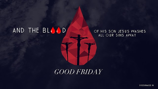 And the Blood of his Son Jesus washes all our sins away Happy Good Friday to All .....