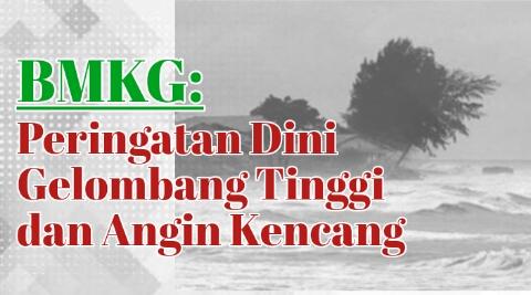BMKG: Peringatan Dini Gelombang Tinggi dan Angin Kencang di Beberapa Wilayah Indonesia