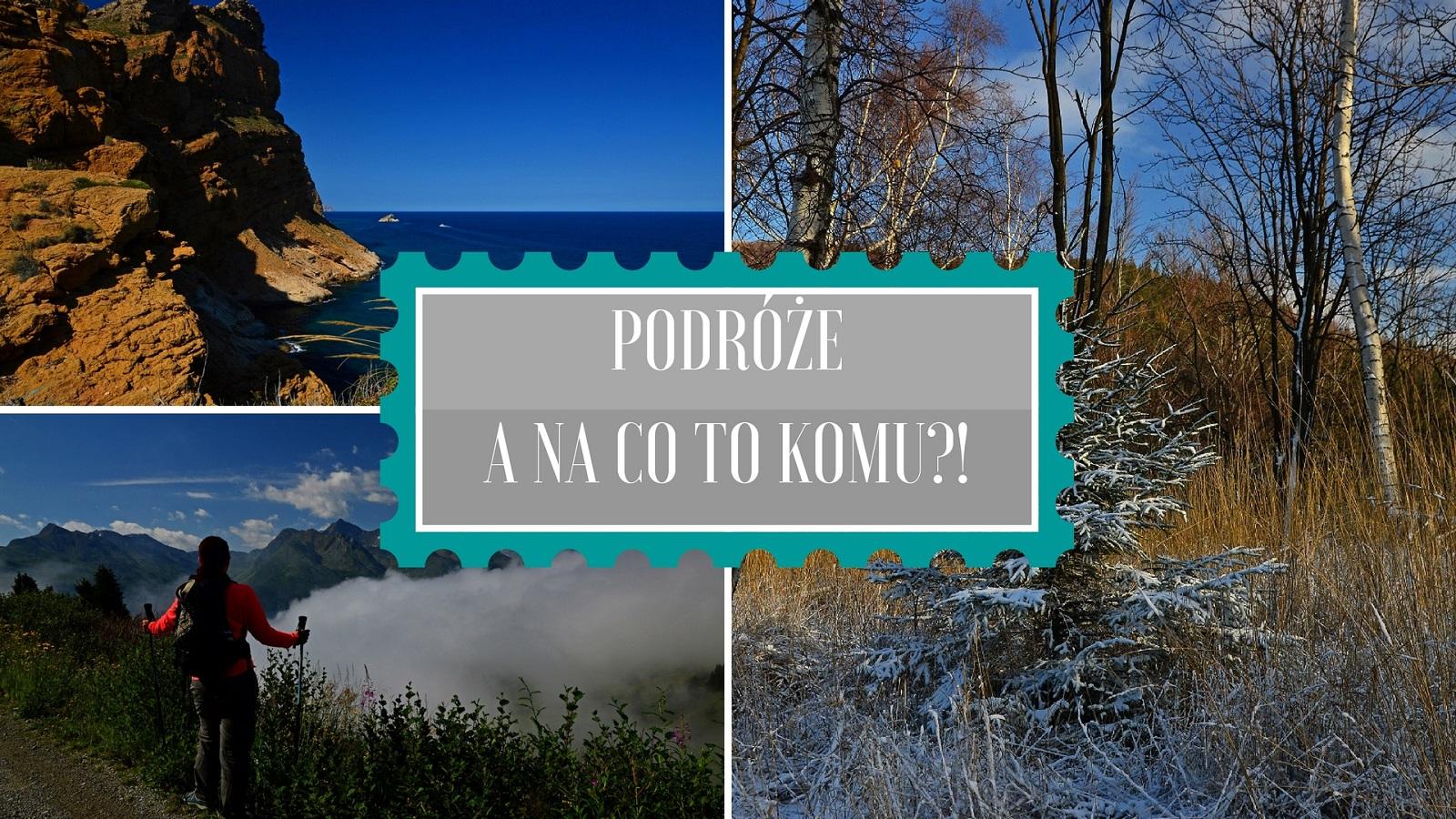 Why To Travel Dlaczego Podróżujemy | Blog podróżniczy