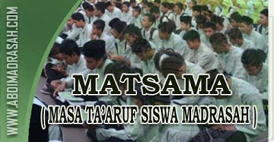Masa Ta'aruf Siswa Madrasah (MATSAMA) Harus Zero Kekerasan Dan Kemubadziran