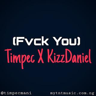 Timpec x kizz daniel fvck you