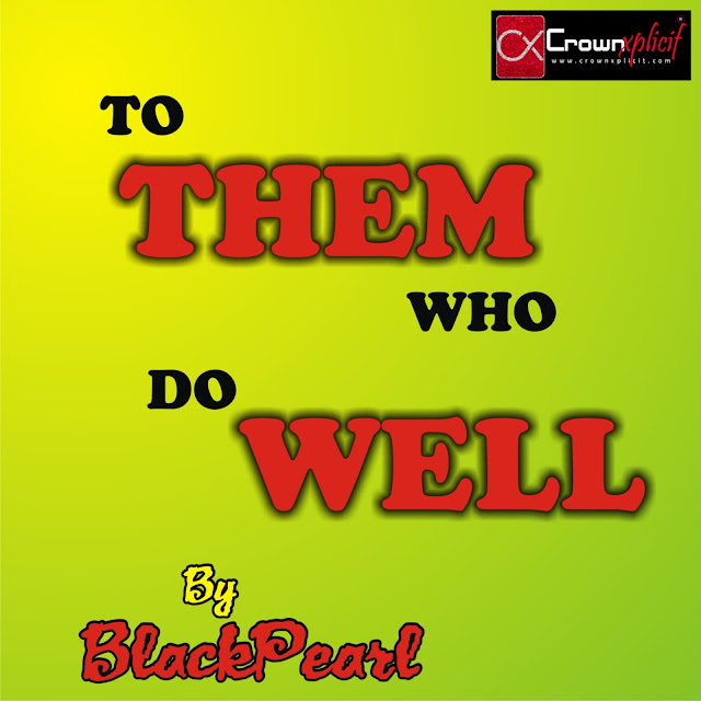 Poem: TO THEM WHO DO WELL (By BlackPearl)