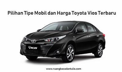 Pilihan Tipe Mobil dan Harga Toyota Vios Terbaru