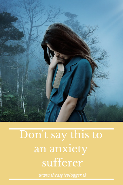 Things You Shouldn't Say To Someone With Anxiety