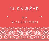 http://k-jak-ksiazka.blogspot.com/2016/02/14-ksiazek-na-walentynki.html