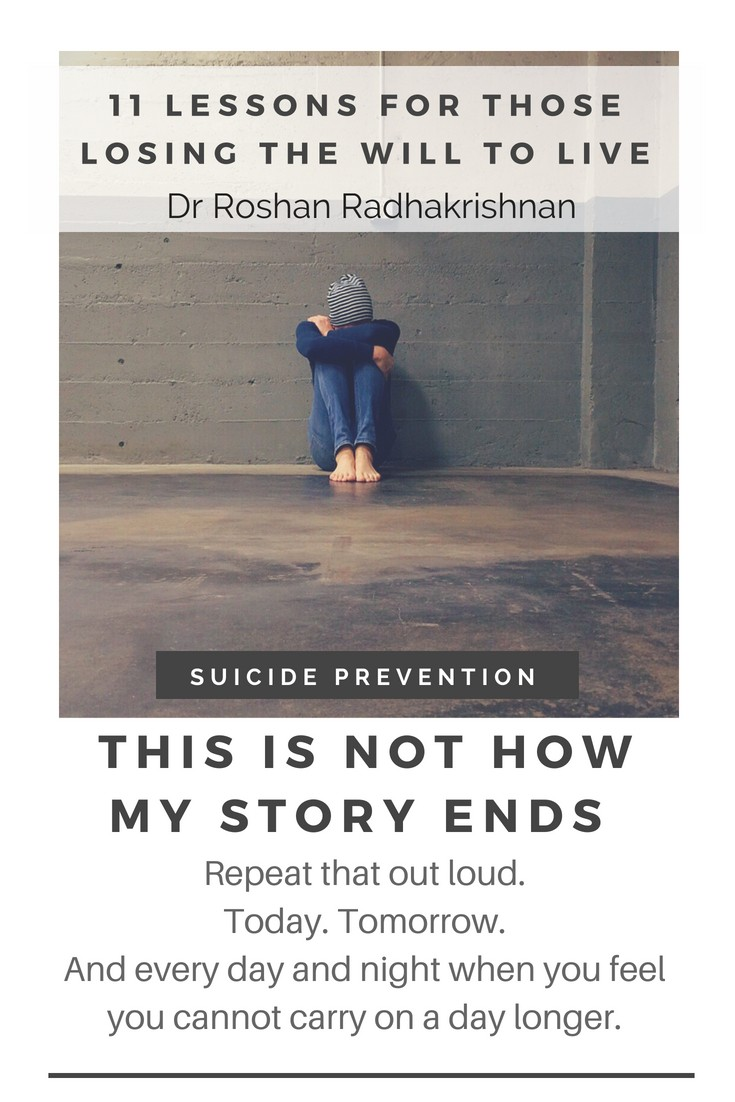 suicide prevention - To those of you losing that will to live, I would like to share certain things I learned along the journey of life, both as a doctor and as a human being.
