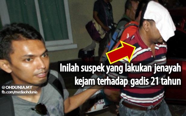 Inilah Suspek Yang Lakukan Jenayah Kejam Terhadap Gadis 21 Tahun