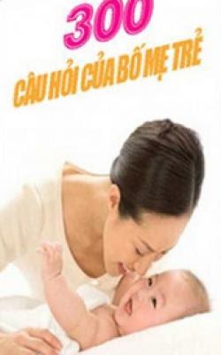 300 Câu Hỏi Của Bố Mẹ Trẻ - Nhiều Tác Giả
