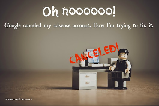 Google canceled my adsense account and I panicked