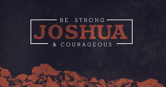 Joshua...Be Strong & Courageous