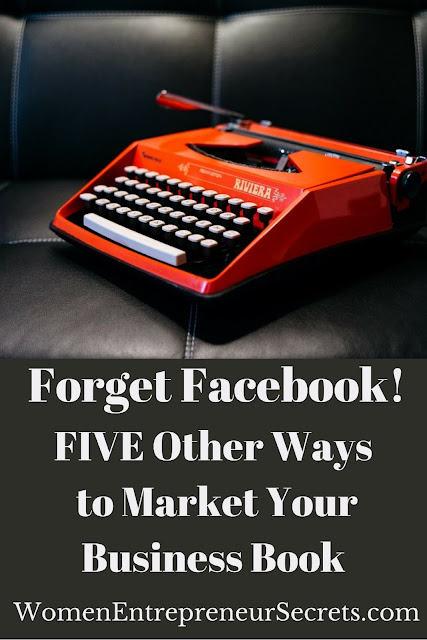 forget facebook! 5 other ways to market your business book