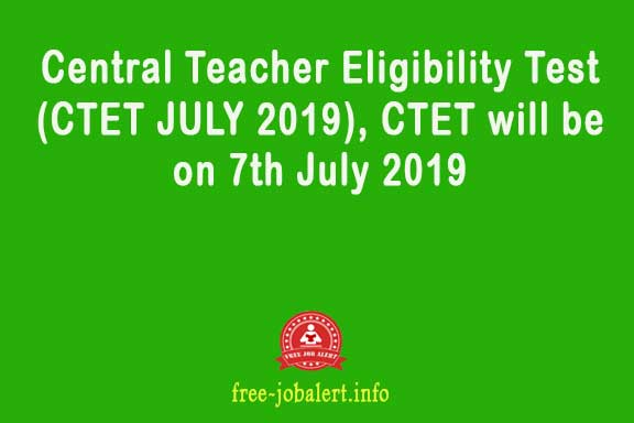 Central Teacher Eligibility Test (CTET JULY 2019), CTET will be on 7th July 2019