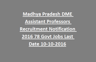 Madhya Pradesh DME Assistant Professors Recruitment Notification 2016 78 Govt Jobs Last Date 10-10-2016