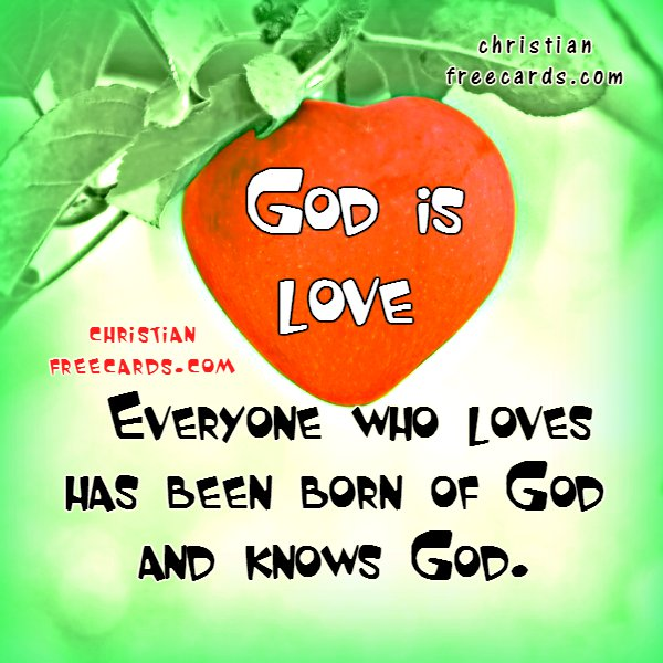 Christian quotes about love, God is love, free image with nice words about loving one another, 1 John, image by Mery Bracho, free christian cards for friends