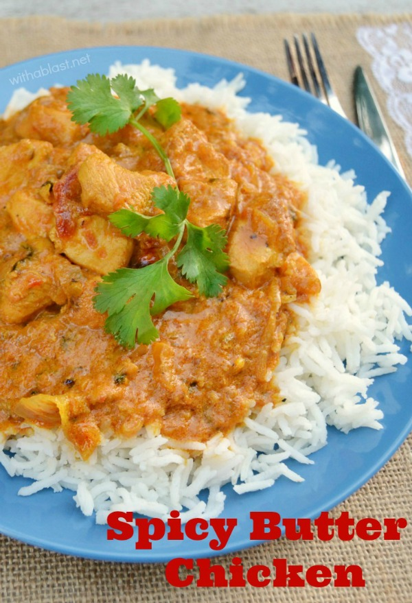 This is the best spicy Butter Chicken we have ever had and so easy to make too ~ Perfect comfort food !