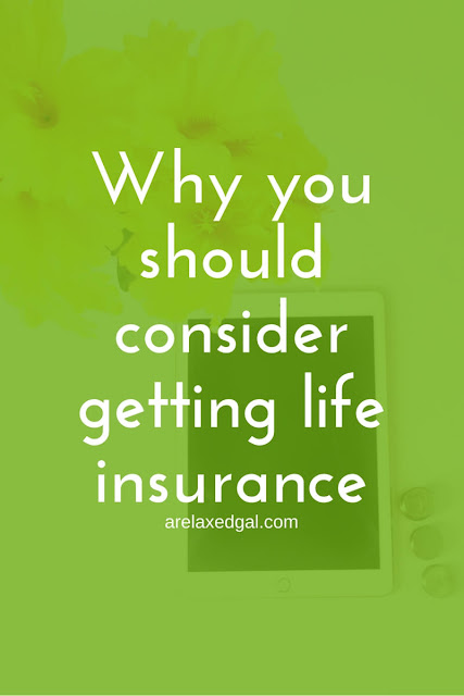 Why you should consider getting life insurance | arelaxedgal.com