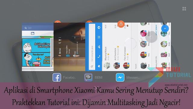 Aplikasi di Smartphone Xiaomi Kamu Sering Menutup Sendiri? Praktekkan Tutorial ini: Dijamin Multitasking Jadi Ngacir!