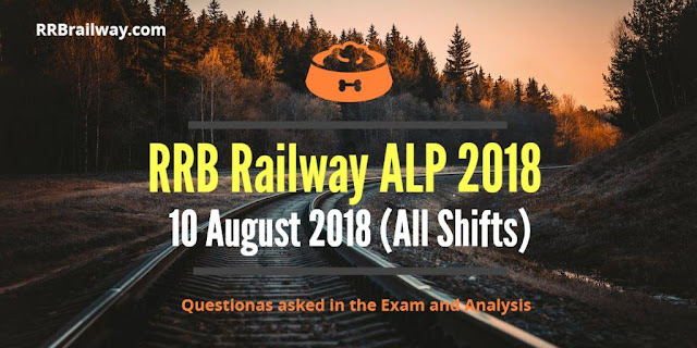 Railway RRB ALP 10 August 2018 Analysis and Question Asked in Exam Download (All Shifts)