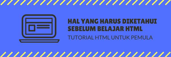 Hal yang Harus Diketahui Sebelum Belajar HTML