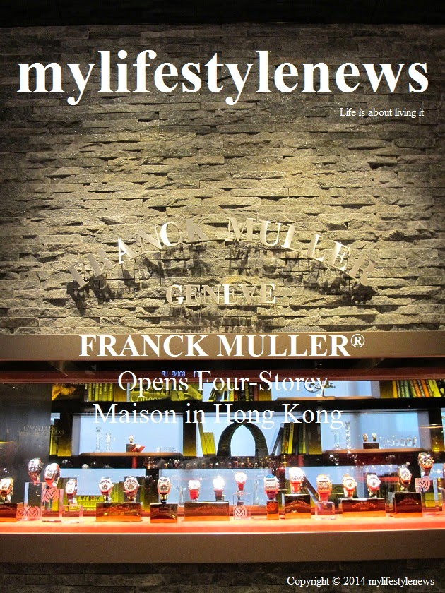 a9c79d7ae95c mylifestylenews  FRANCK MULLER® Opens Four-Storey Maison in Hong Kong