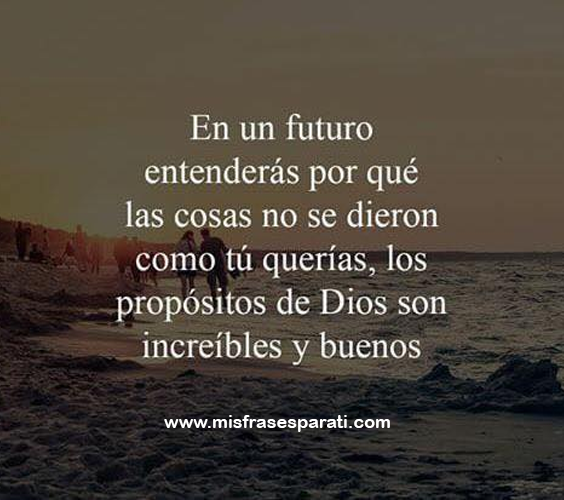 En un futuro entenderás porque las cosas no se dieron como tu querías, los propósitos de Dios son increíbles y buenos.