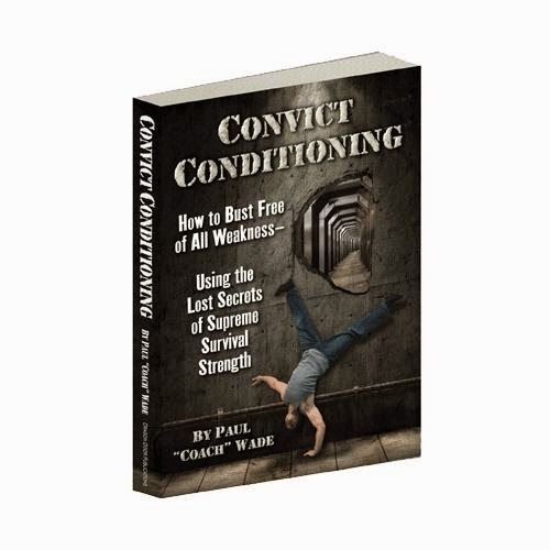 Convict Conditioning | How to Bust Free of All Weakness – Using the Lost Secrets of Supreme Survival Strength