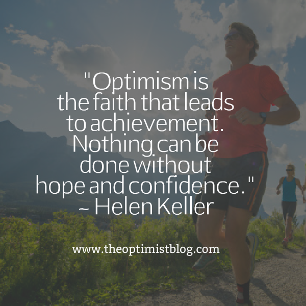 """Optimism is the faith that leads to achievement. Nothing can be done without hope and confidence."" ~ Helen Keller"
