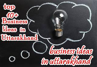 top best business ideas in uttarakhand