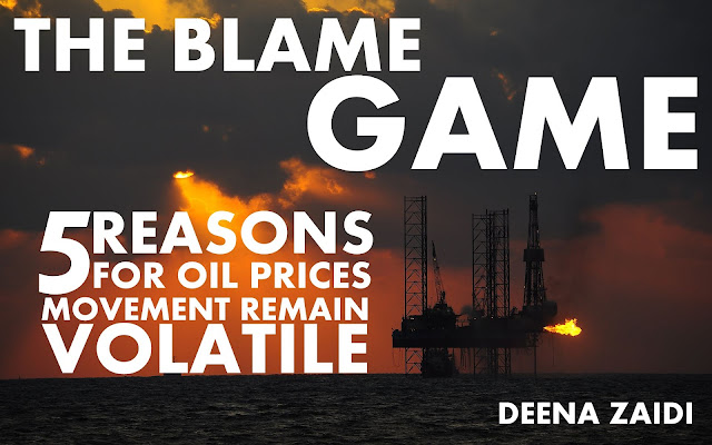 FEATURED | The Blame Game: Five Reasons for Oil Prices Movements remain Volatile by Deena Zaidi