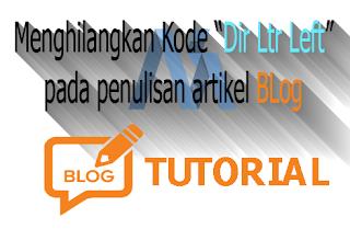 Cara Menghilangkan Dir Ltr Left pada penulisan artikel BLog